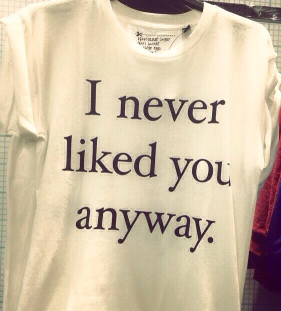 I never liked you anyway tee shirt topshop tshirt